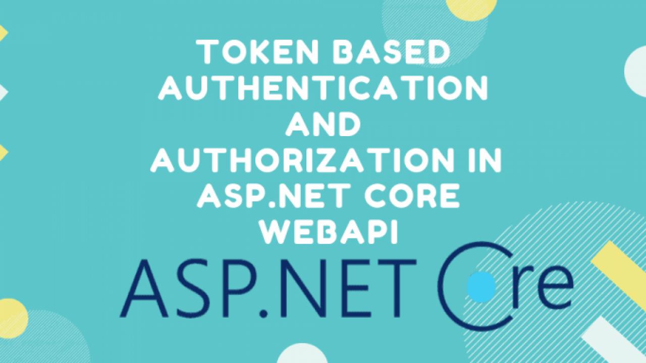 Token Based Authentication In ASP NET Core WebAPI -