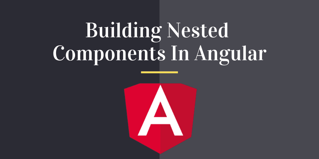 Building Nested Components In Angular