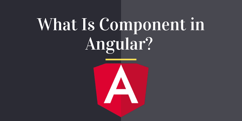 What Is Component in Angular?