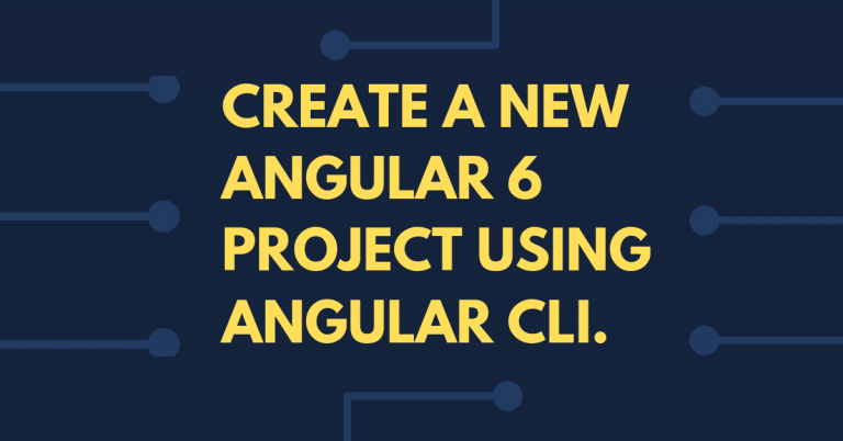 How to Create A New Angular 6 Project Using Angular CLI