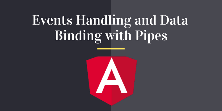 Learn Events Handling and Data Binding with Pipes in Angular
