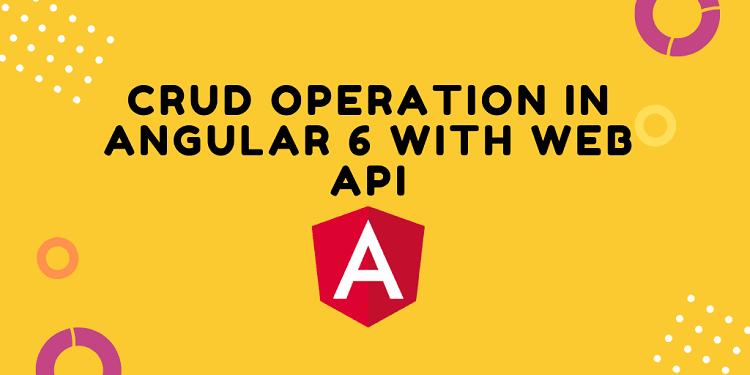 CRUD Operation In Angular 6 With Web API -