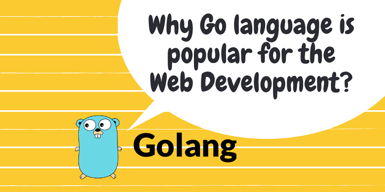 Why Go language is popular for the Web Development