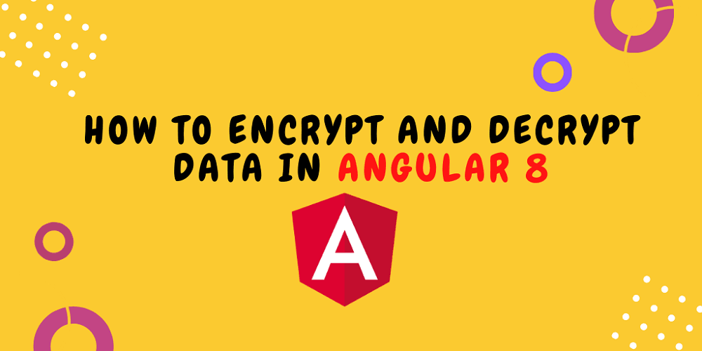 How to Encrypt and Decrypt Data in Angular 8