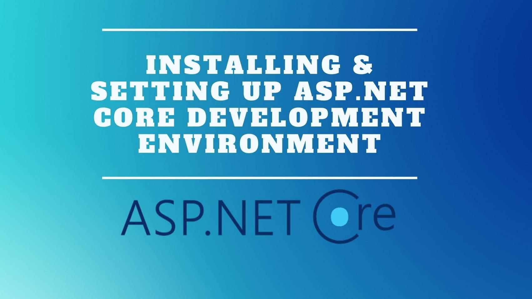 Installing & Setting Up ASP.NET Core Development Environment