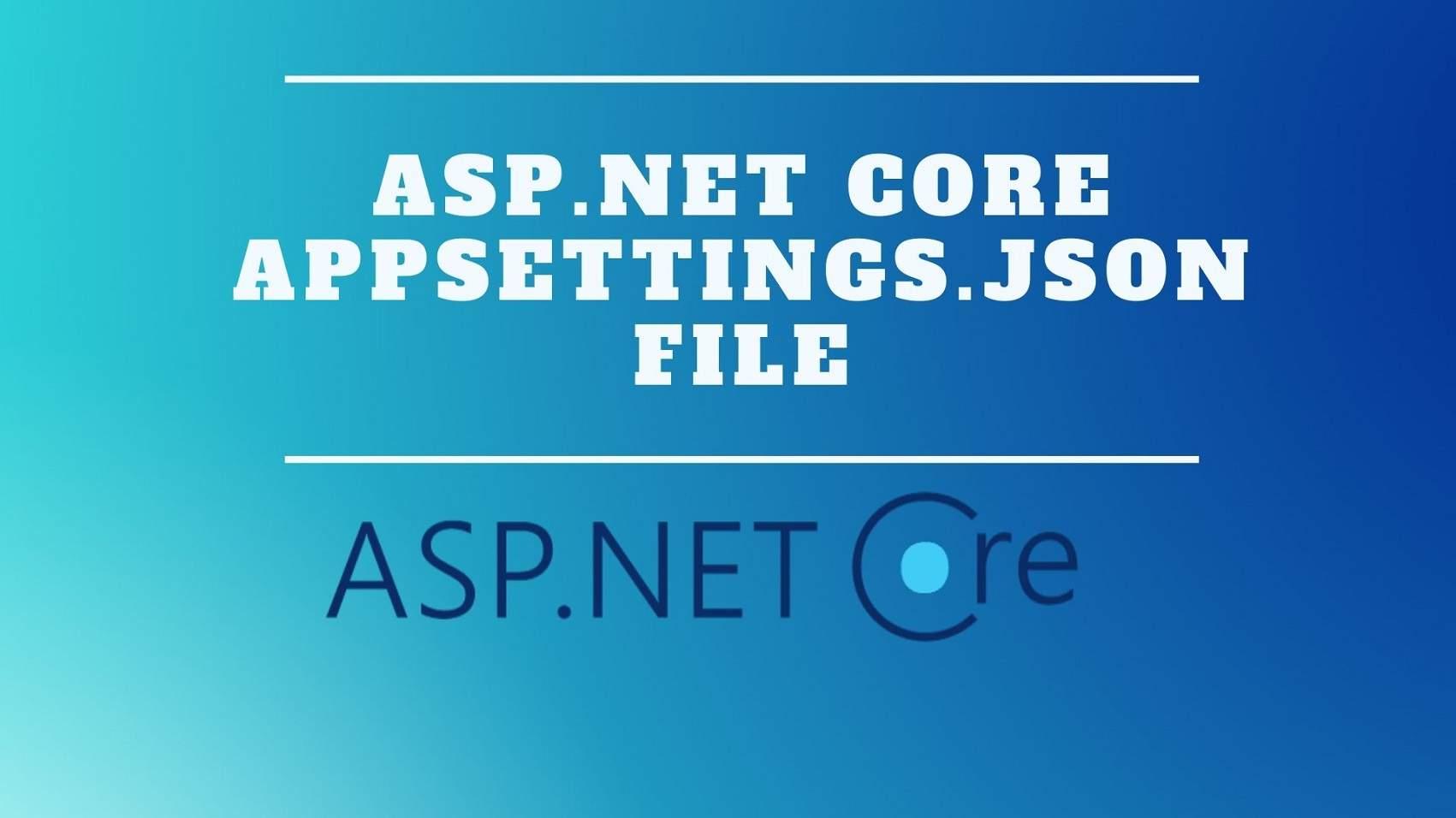 ASP.NET Core appsettings.json file