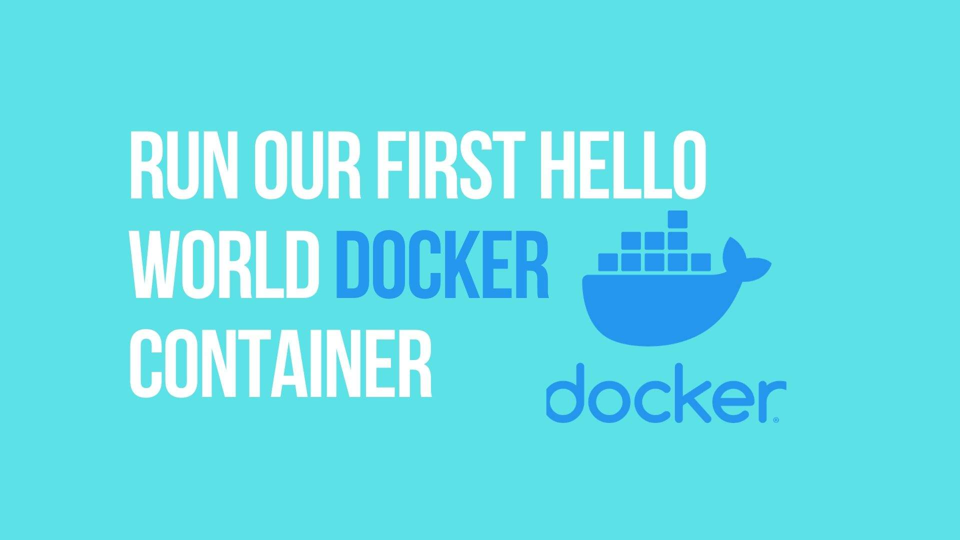 Run Our First Hello World Docker Container