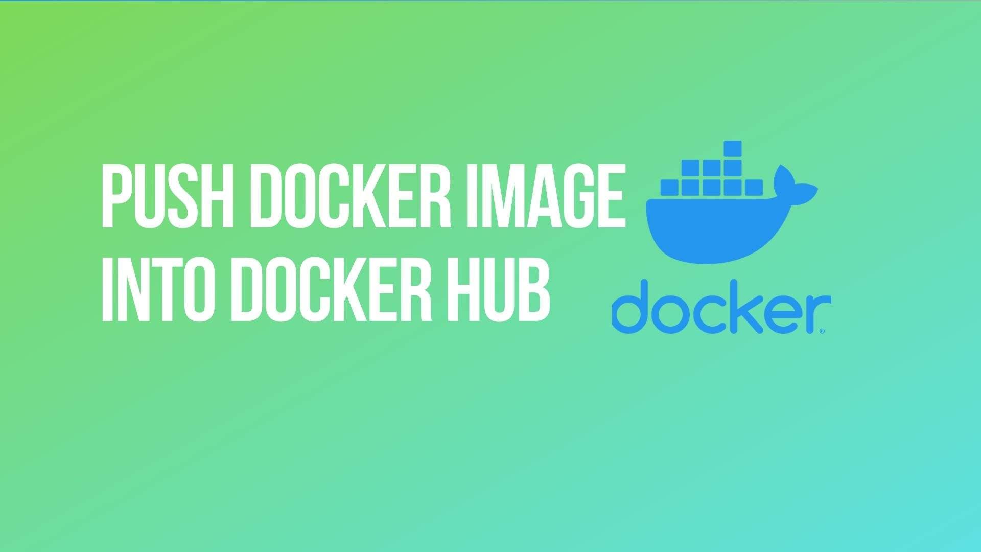 Push Docker Image into Docker Hub