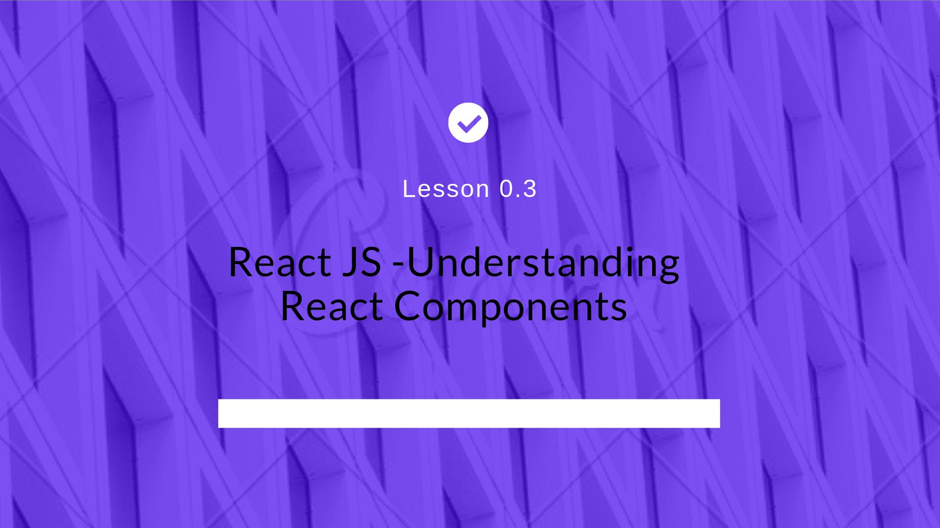 React JS -Understanding React Components